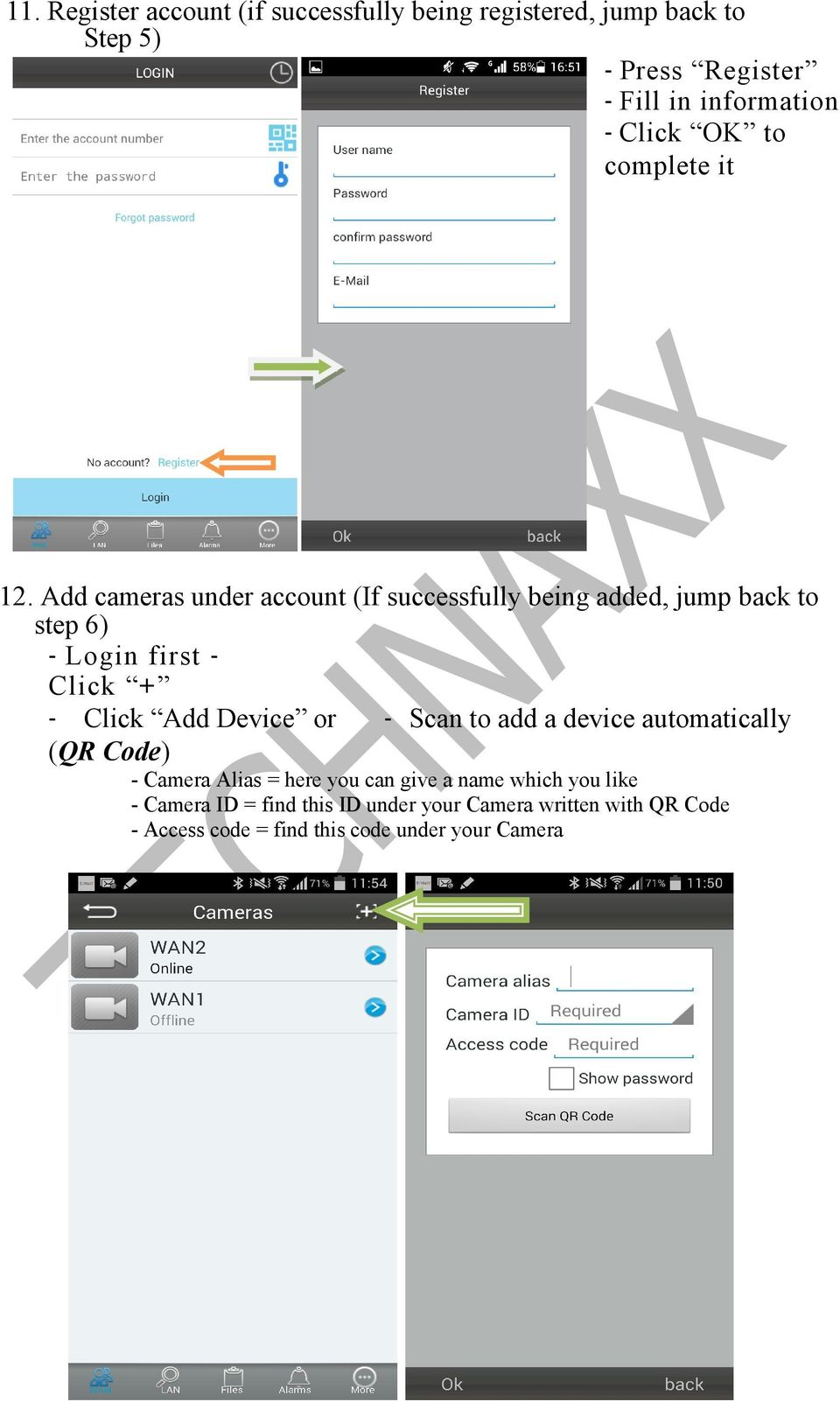 Add cameras under account (If successfully being added, jump back to step 6) - Login first - Click + - Click Add Device