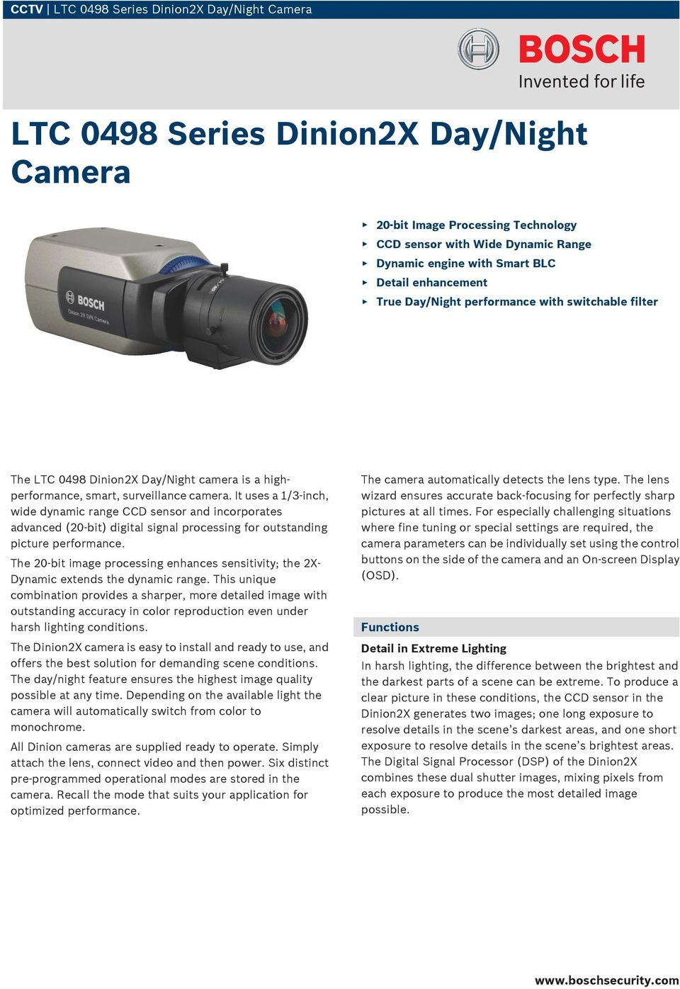 It uses a 1/3-inch, wide dynamic range CCD sensor and incorporates advanced (20-bit) digital signal processing for outstanding picture performance.