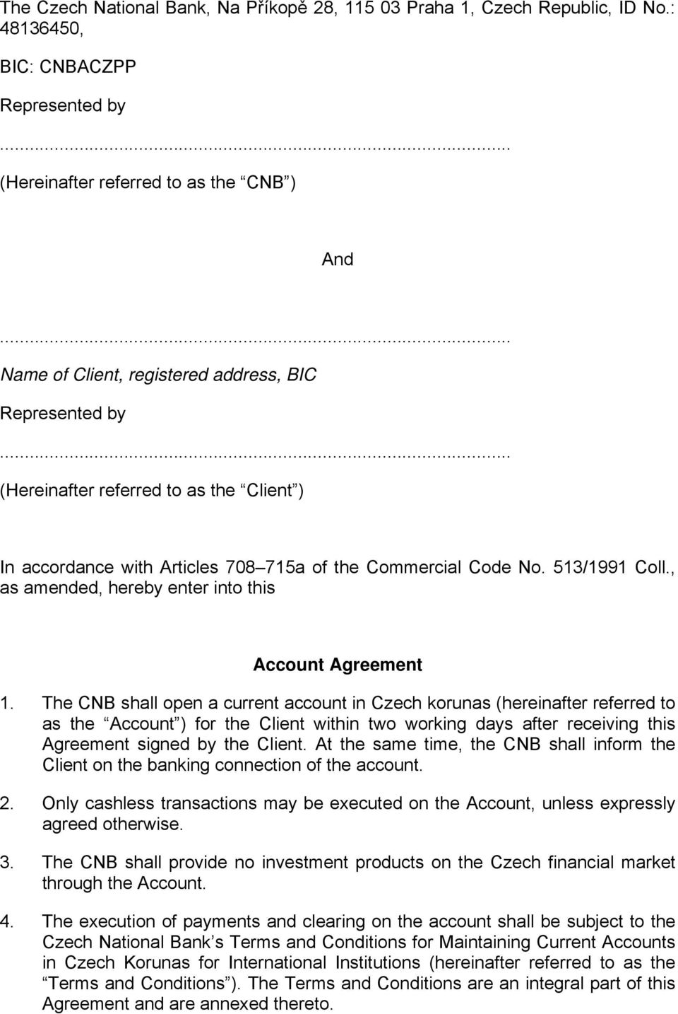 Articles 708 715a of the Commercial Code No. 513/1991 Coll., as amended, hereby enter into this Account Agreement 1.