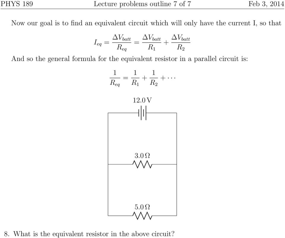 R 2 And so the general formula for the equivalent resistor in a parallel circuit is: 1 R eq