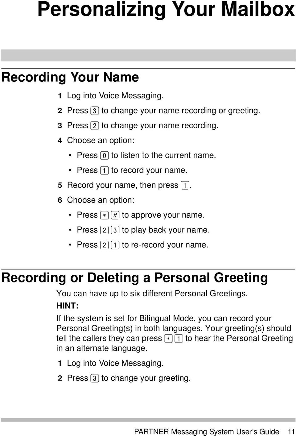 Press 2 to re-record your name. Recording or Deleting a Personal Greeting You can have up to six different Personal Greetings.