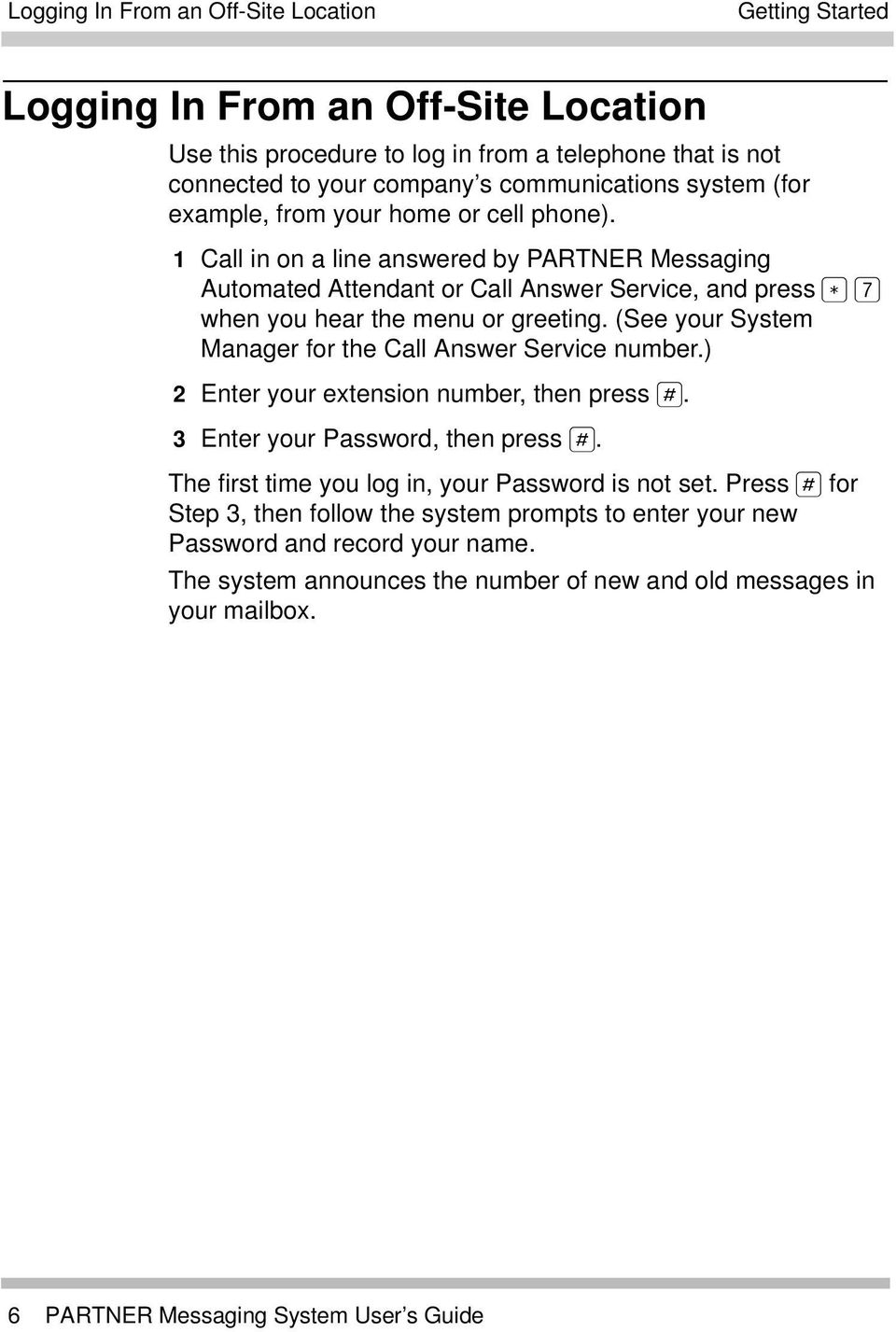 (See your System Manager for the Call Answer Service number.) 2 Enter your extension number, then press 6. 3 Enter your Password, then press 6. The first time you log in, your Password is not set.