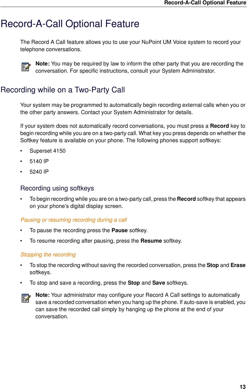 Recording while on a Two-Party Call Your system may be programmed to automatically begin recording external calls when you or the other party answers. Contact your System Administrator for details.