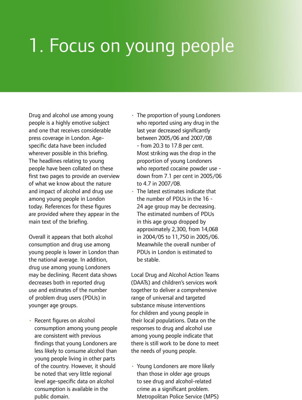 The headlines relating to young people have been collated on these first two pages to provide an overview of what we know about the nature and impact of alcohol and drug use among young people in