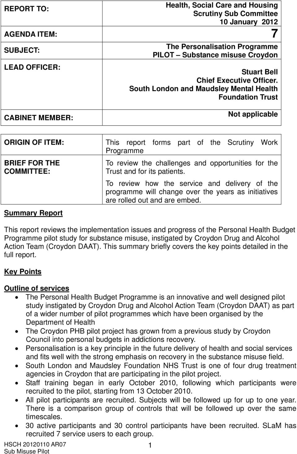 South London and Maudsley Mental Health Foundation Trust CABINET MEMBER: Not applicable ORIGIN OF ITEM: BRIEF FOR THE COMMITTEE: Summary Report This report forms part of the Scrutiny Work Programme