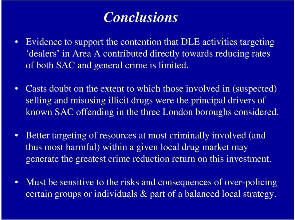 Casts doubt on the extent to which those involved in (suspected) selling and misusing illicit drugs were the principal drivers of known SAC offending in the three London