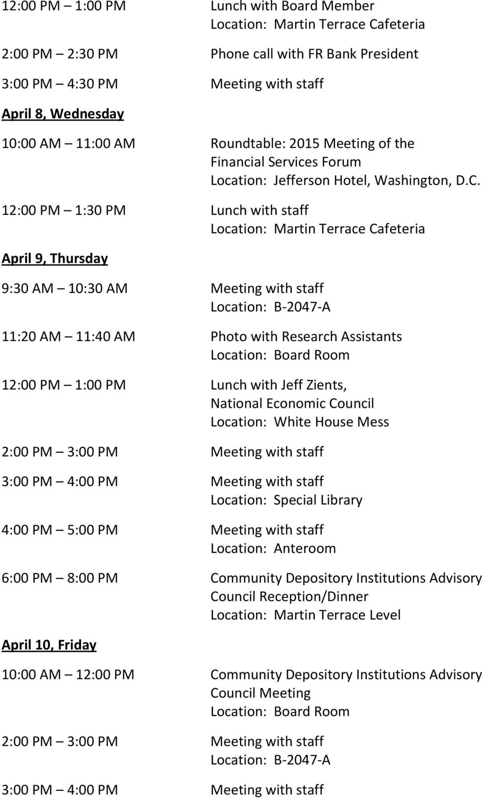 12:00 PM 1:30 PM Lunch with staff April 9, Thursday 9:30 AM 10:30 AM Meeting with staff Location: B 2047 A 11:20 AM 11:40 AM Photo with Research Assistants 12:00 PM 1:00 PM Lunch with Jeff Zients,