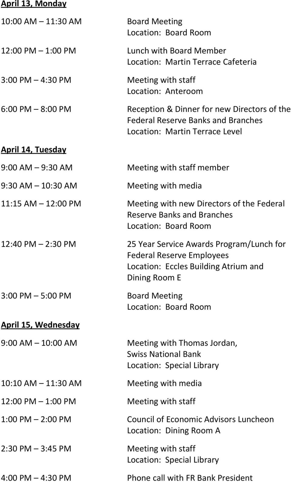 of the Federal Reserve Banks and Branches 12:40 PM 2:30 PM 25 Year Service Awards Program/Lunch for Federal Reserve Employees Location: Eccles Building Atrium and Dining Room E 3:00 PM 5:00 PM Board