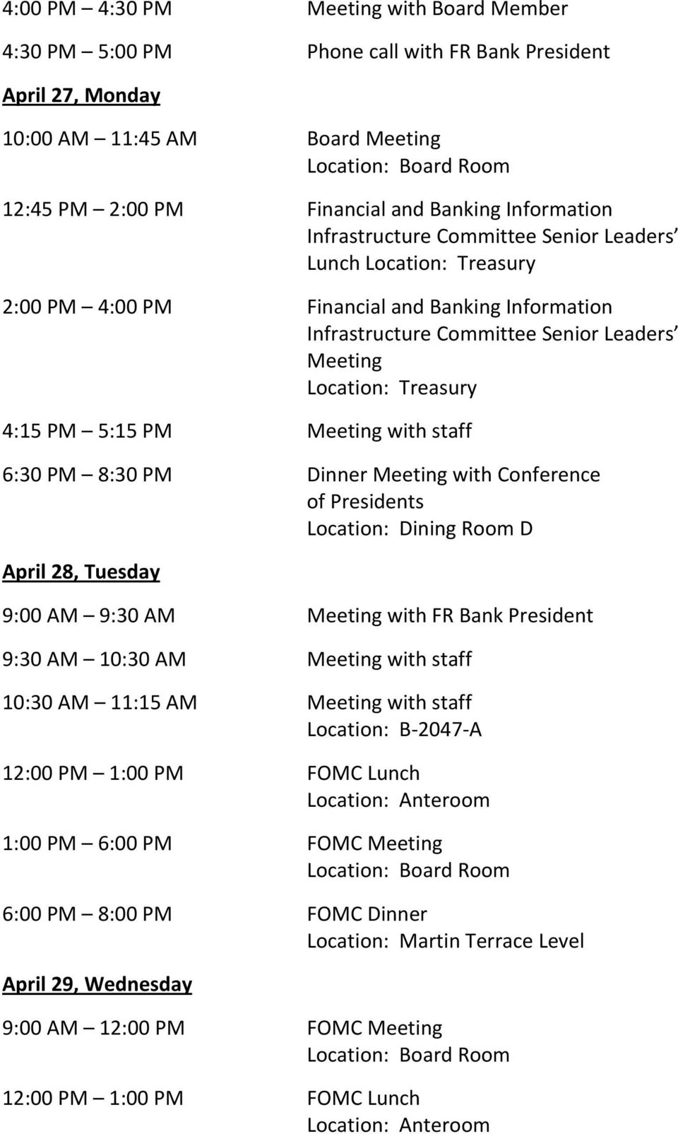 Meeting with staff 6:30 PM 8:30 PM Dinner Meeting with Conference of Presidents Location: Dining Room D April 28, Tuesday 9:00 AM 9:30 AM Meeting with FR Bank President 9:30 AM 10:30 AM Meeting with