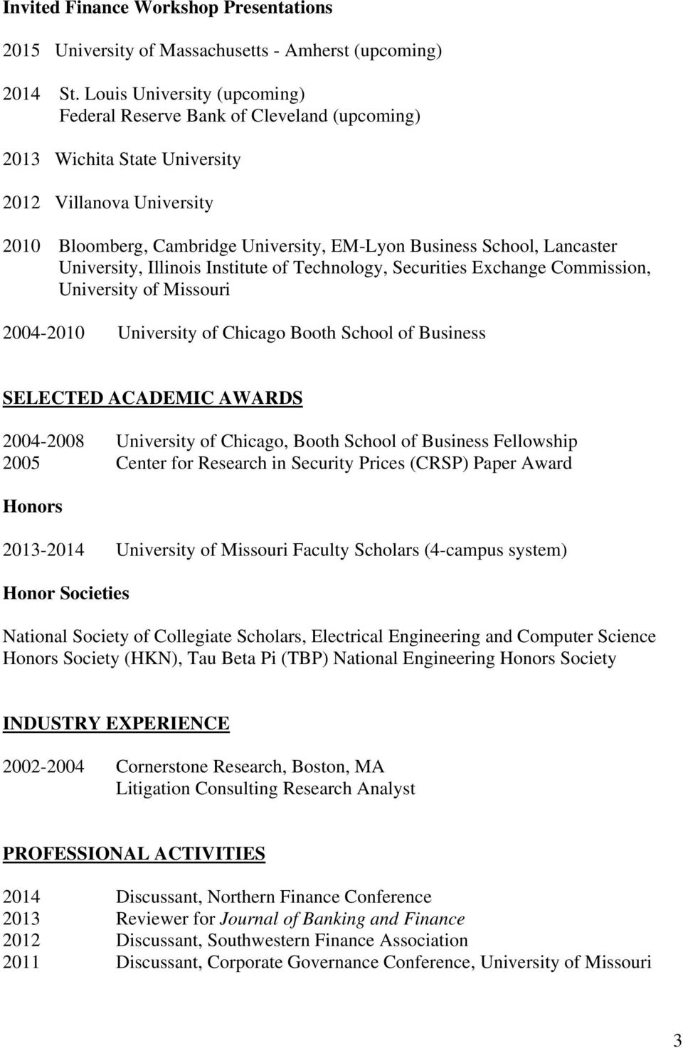 Lancaster University, Illinois Institute of Technology, Securities Exchange Commission, 2004-2010 University of Chicago Booth School of Business SELECTED ACADEMIC AWARDS 2004-2008 University of