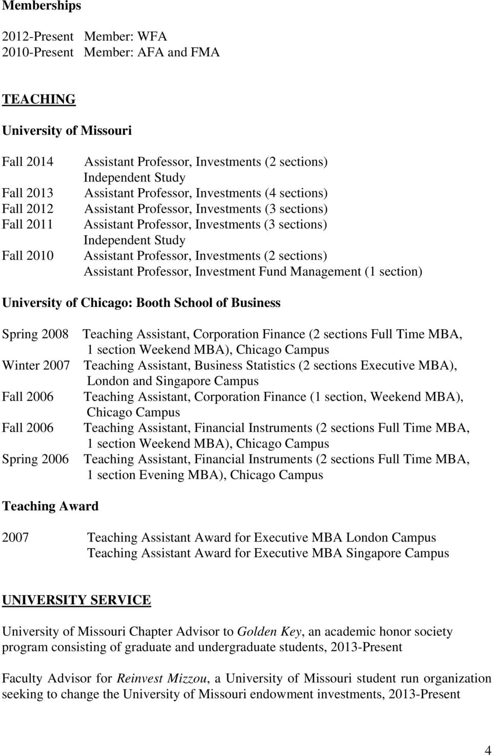 sections) Assistant Professor, Investment Fund Management (1 section) University of Chicago: Booth School of Business Spring 2008 Teaching Assistant, Corporation Finance (2 sections Full Time MBA, 1
