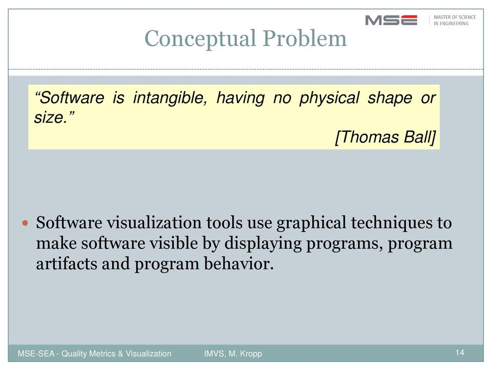 [Thomas Ball] Software visualization tools use graphical