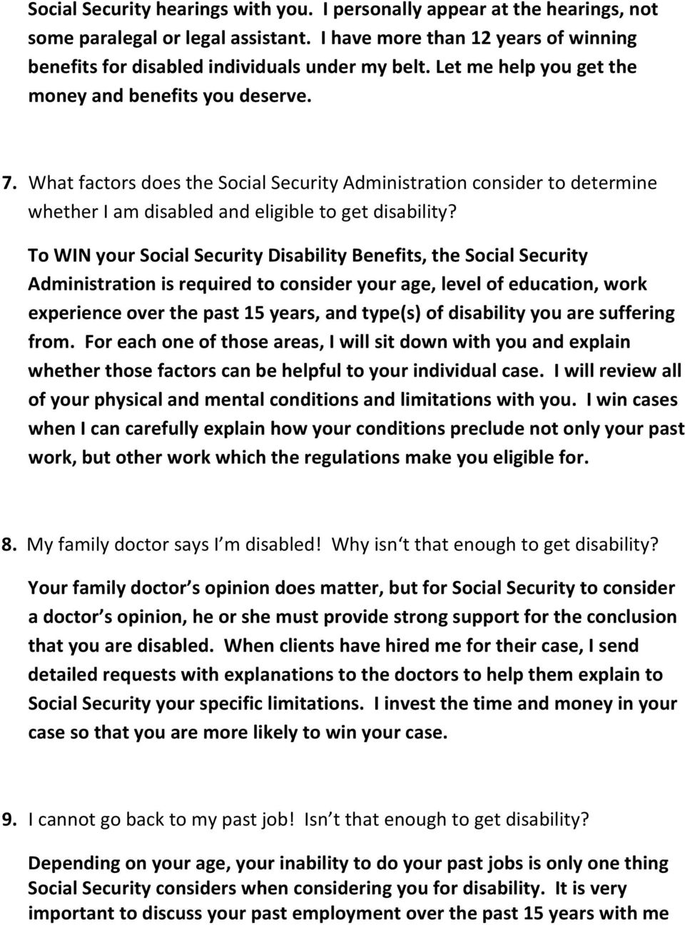 To WIN your Social Security Disability Benefits, the Social Security Administration is required to consider your age, level of education, work experience over the past 15 years, and type(s) of