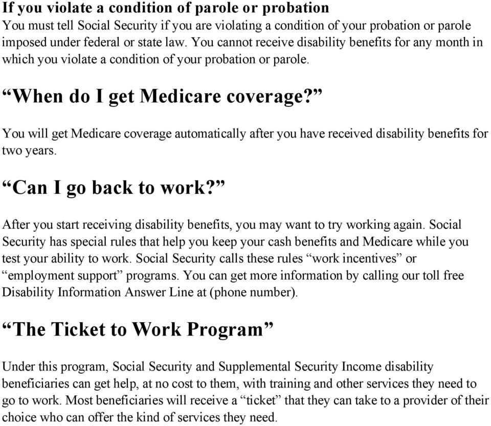 You will get Medicare coverage automatically after you have received disability benefits for two years. Can I go back to work?