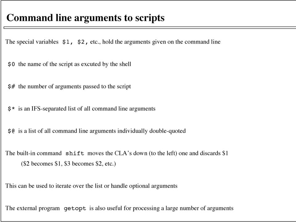 IFS-separated list of all command line arguments $@ is a list of all command line arguments individually double-quoted The built-in command shift moves