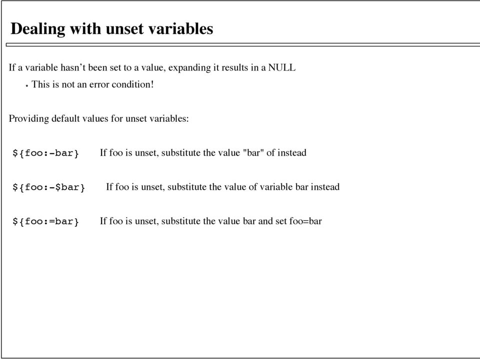 Providing default values for unset variables: ${foo:-bar} If foo is unset, substitute the value