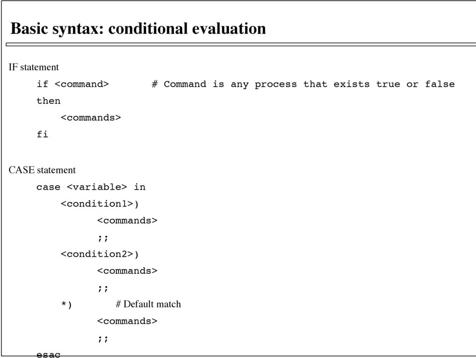 false CASE statement case <variable> in <condition1>) <commands>