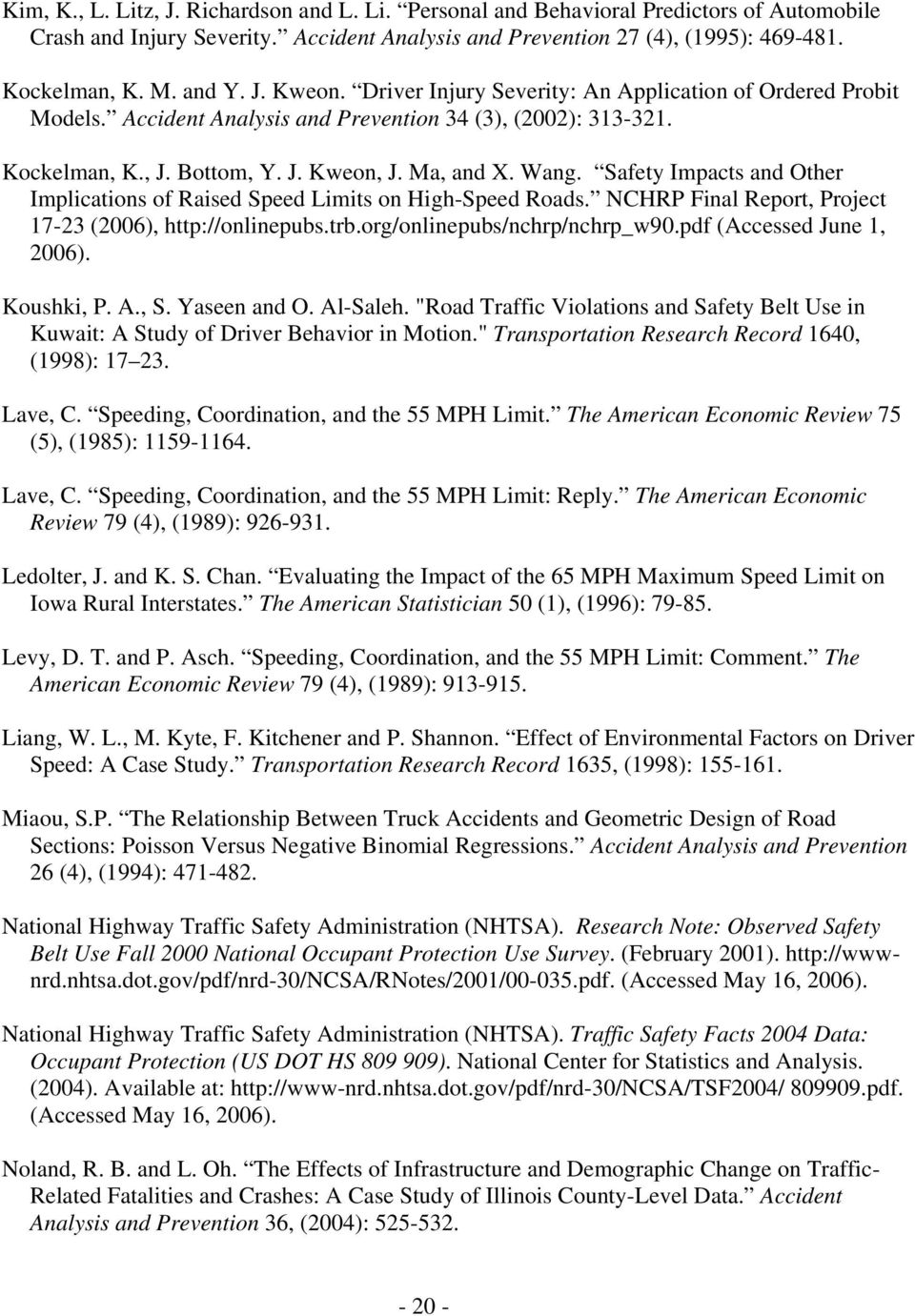Sfety Impcts nd Other Implctons of Rsed Speed Lmts on Hgh-Speed Rods. NCHRP Fnl Report, Project 17-23 (2006), http://onlnepubs.trb.org/onlnepubs/nchrp/nchrp_w90.pdf (Accessed June 1, 2006). Koushk, P.