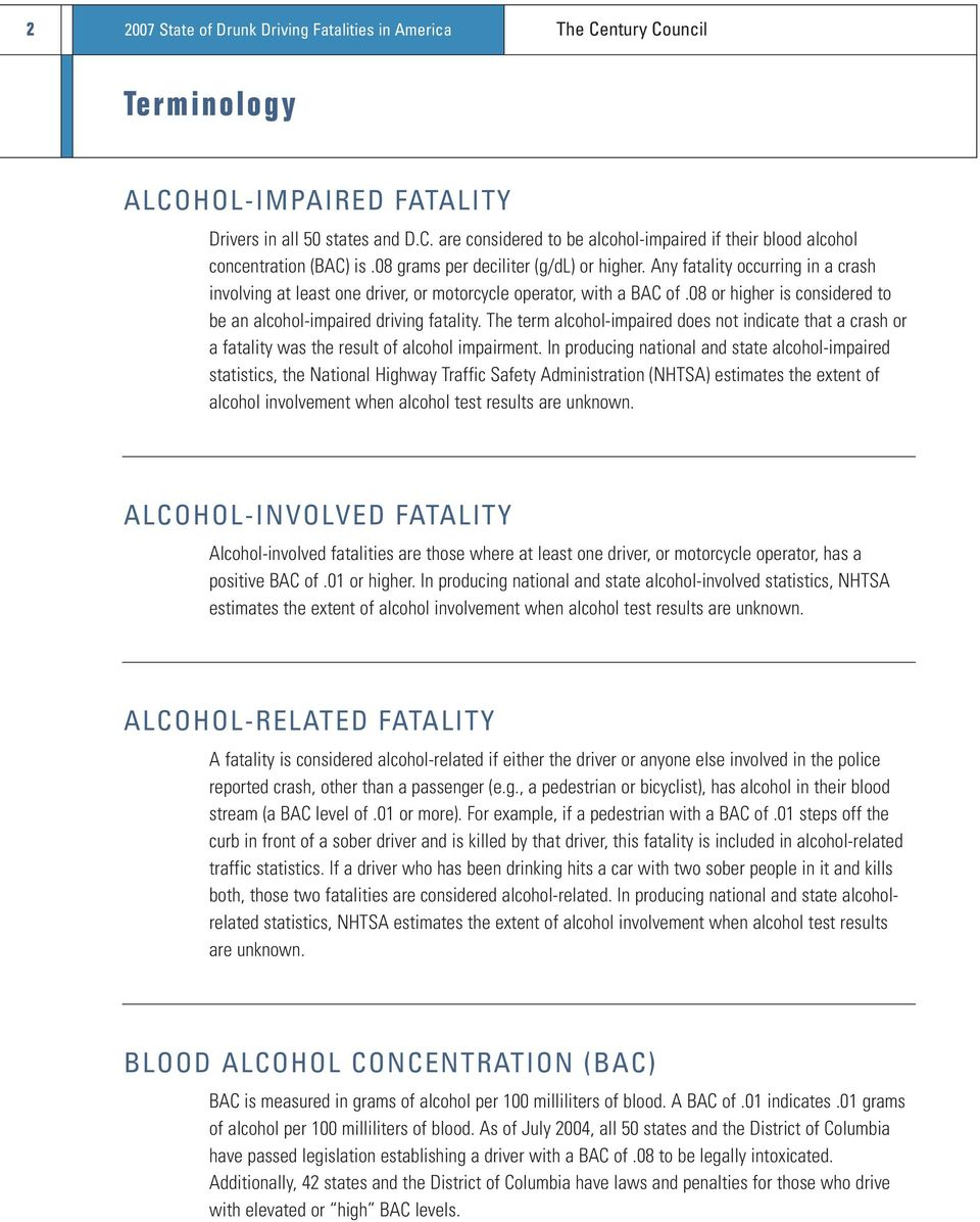 08 or higher is considered to be an alcohol-impaired driving fatality. The term alcohol-impaired does not indicate that a crash or a fatality was the result of alcohol impairment.