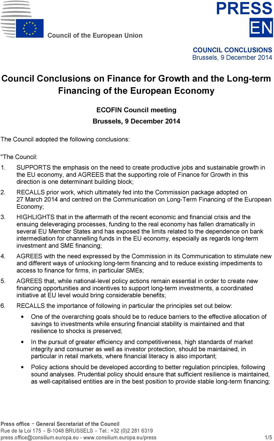 SUPPORTS the emphasis on the need to create productive jobs and sustainable growth in the EU economy, and AGREES that the supporting role of Finance for Growth in this direction is one determinant