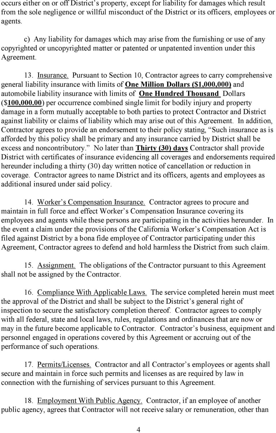 Pursuant to Section 10, Contractor agrees to carry comprehensive general liability insurance with limits of One Million Dollars ($1,000,000) and automobile liability insurance with limits of One