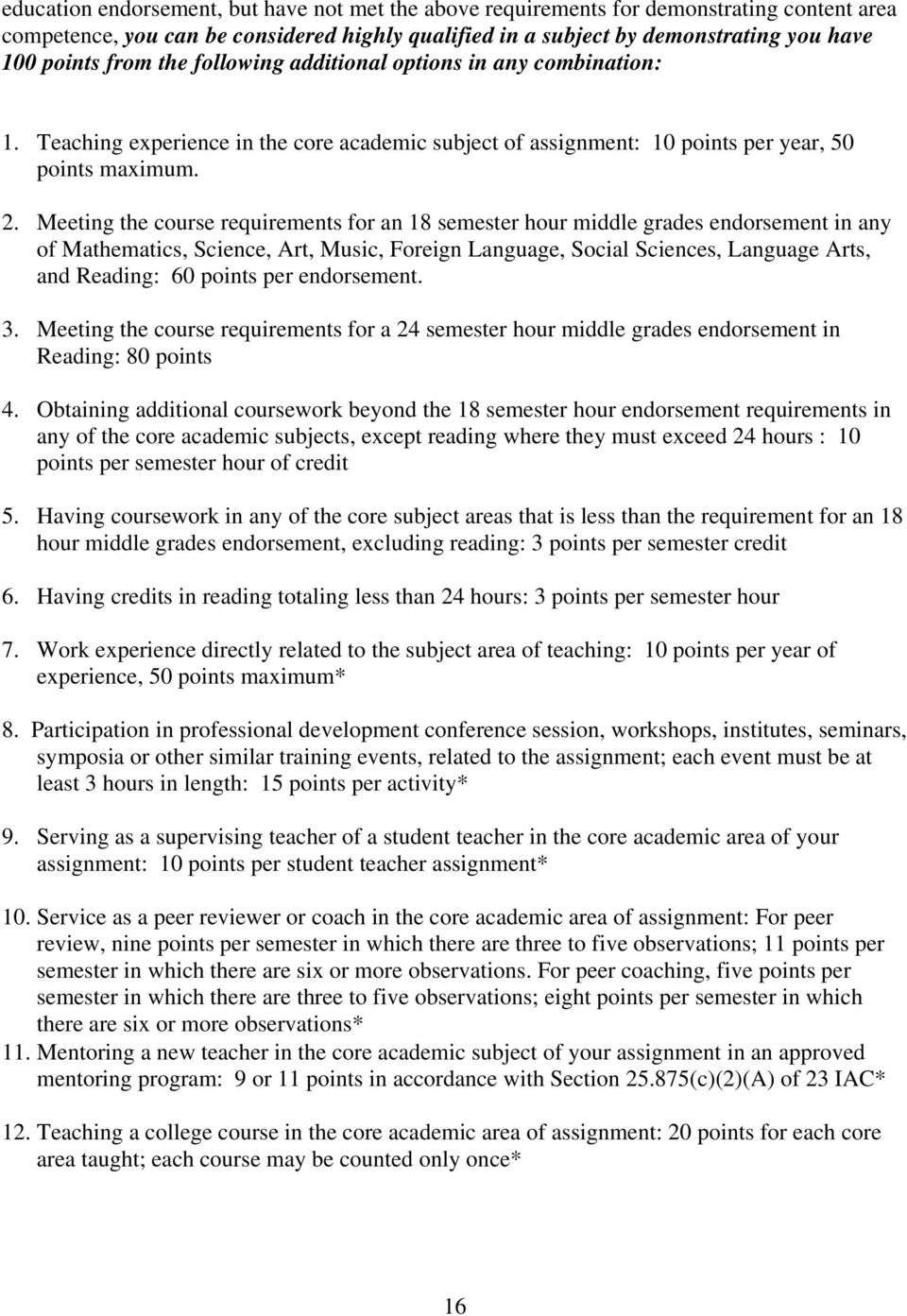 Meeting the course requirements for an 18 semester hour middle grades endorsement in any of Mathematics, Science, Art, Music, Foreign Language, Social Sciences, Language Arts, and Reading: 60 points