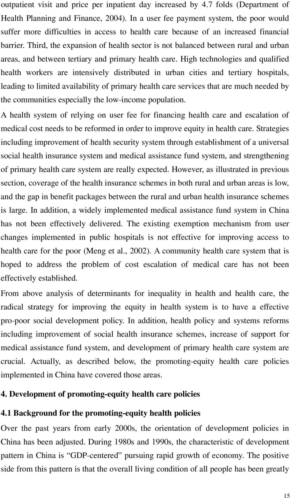 Third, the expansion of health sector is not balanced between rural and urban areas, and between tertiary and primary health care.