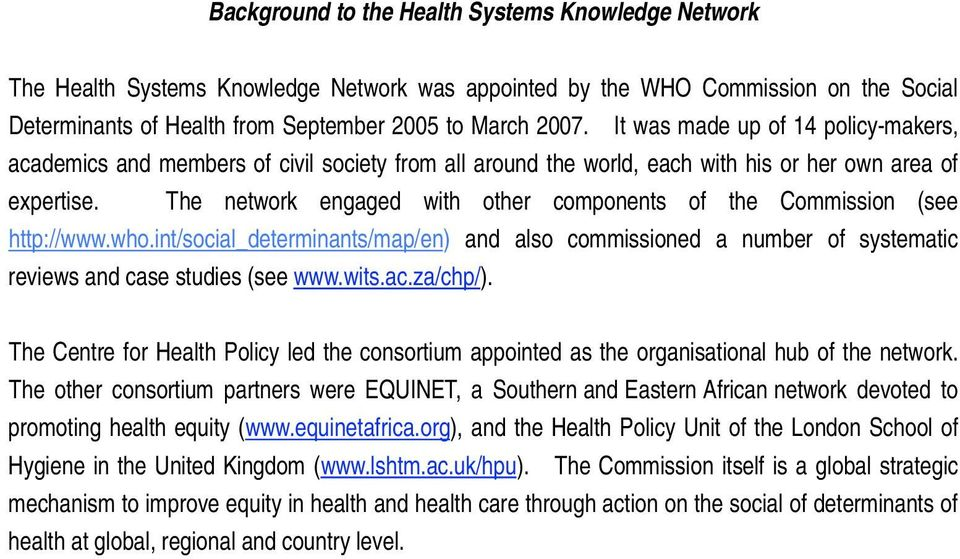 The network engaged with other components of the Commission (see http://www.who.int/social_determinants/map/en) and also commissioned a number of systematic reviews and case studies (see www.wits.ac.