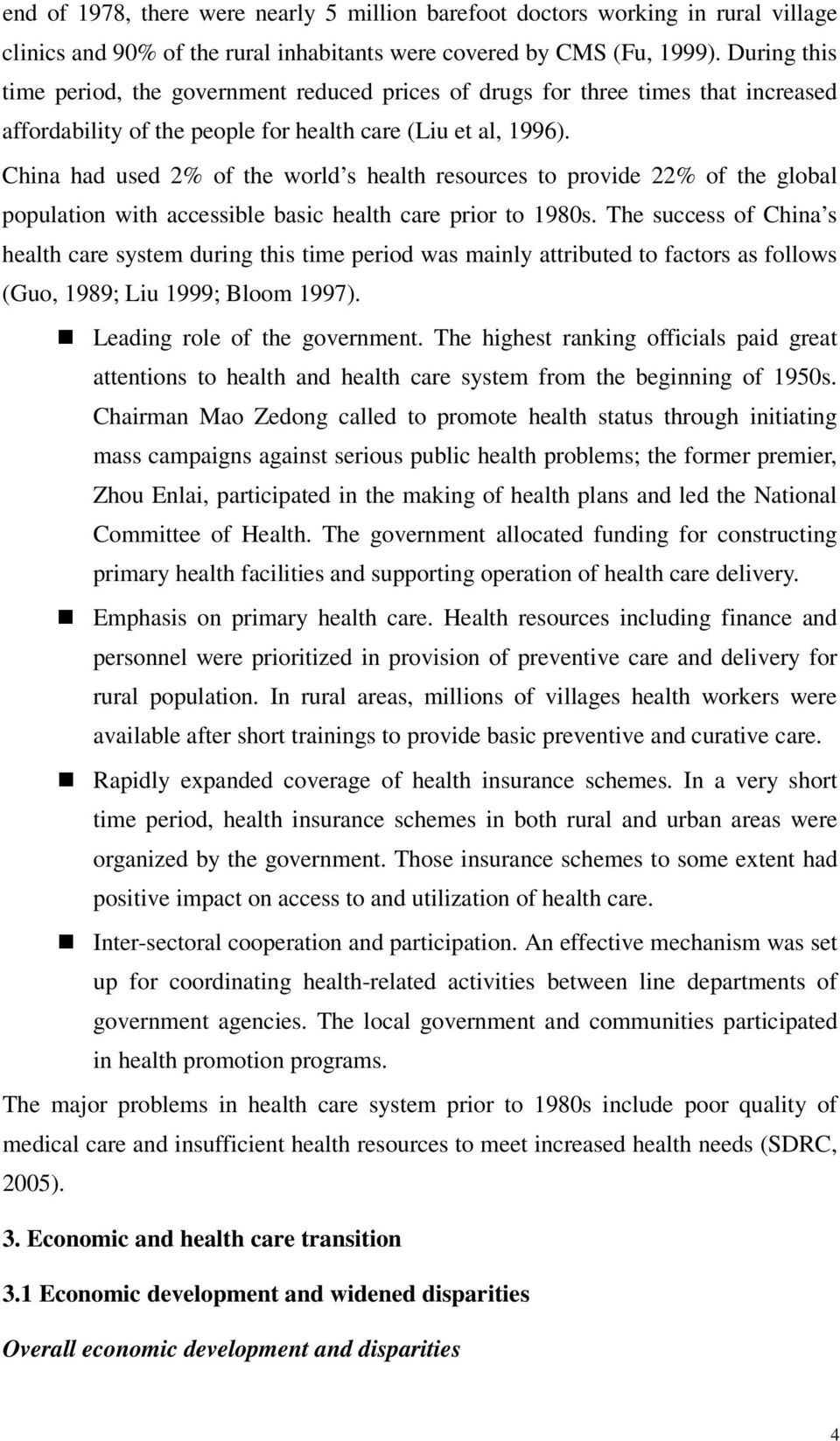 China had used 2% of the world s health resources to provide 22% of the global population with accessible basic health care prior to 1980s.