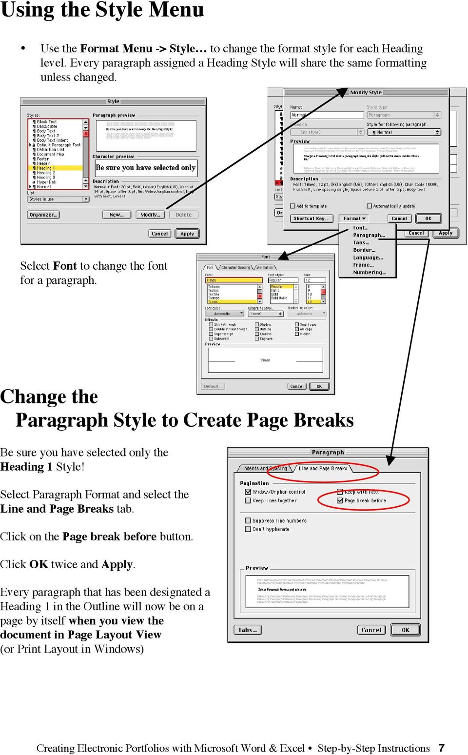 Change the Paragraph Style to Create Page Breaks Be sure you have selected only the Heading 1 Style! Select Paragraph Format and select the Line and Page Breaks tab.