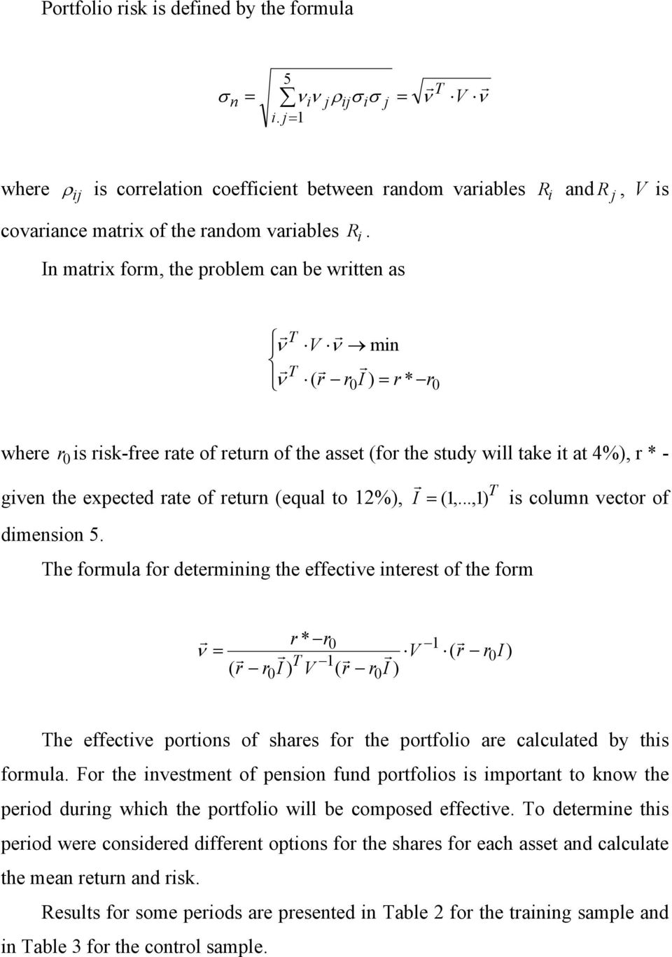 In matix fom, the poblem can be witten as ν ν V ν min ( I ) = 0 * 0 whee 0 is isk-fee ate of etun of the asset (fo the study will take it at 4%), * - given the expected ate of etun (equal to 12%), I