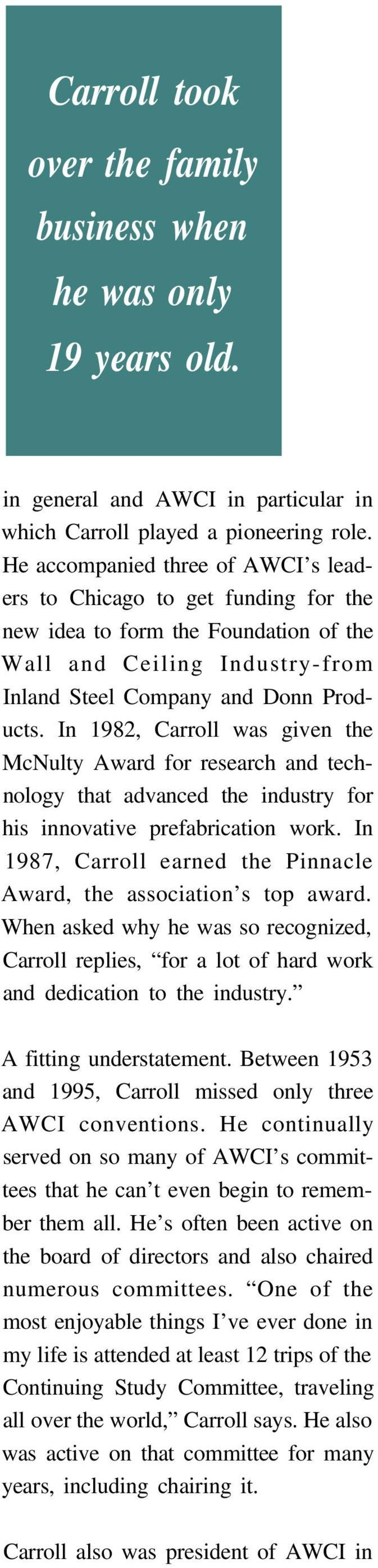 In 1982, Carroll was given the McNulty Award for research and technology that advanced the industry for his innovative prefabrication work.