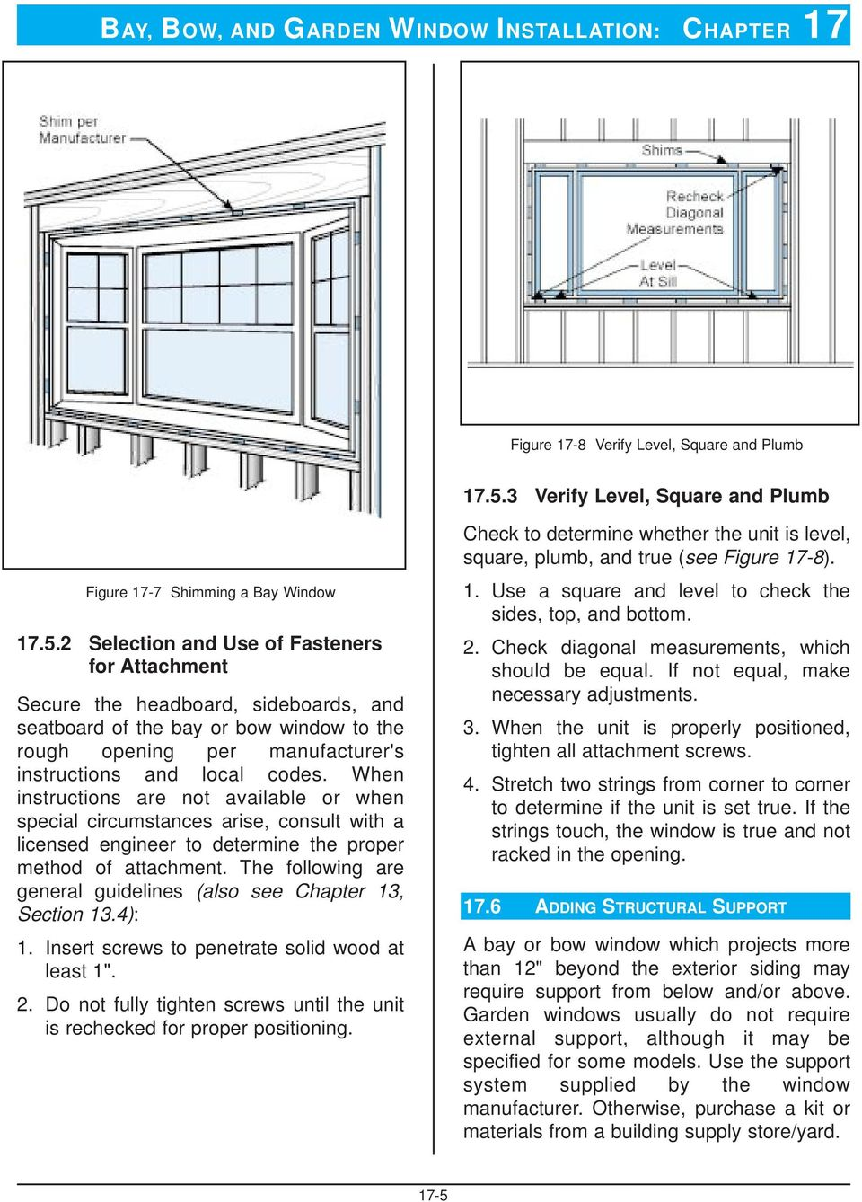 2 Selection and Use of Fasteners for Attachment Secure the headboard, sideboards, and seatboard of the bay or bow window to the rough opening per manufacturer's instructions and local codes.
