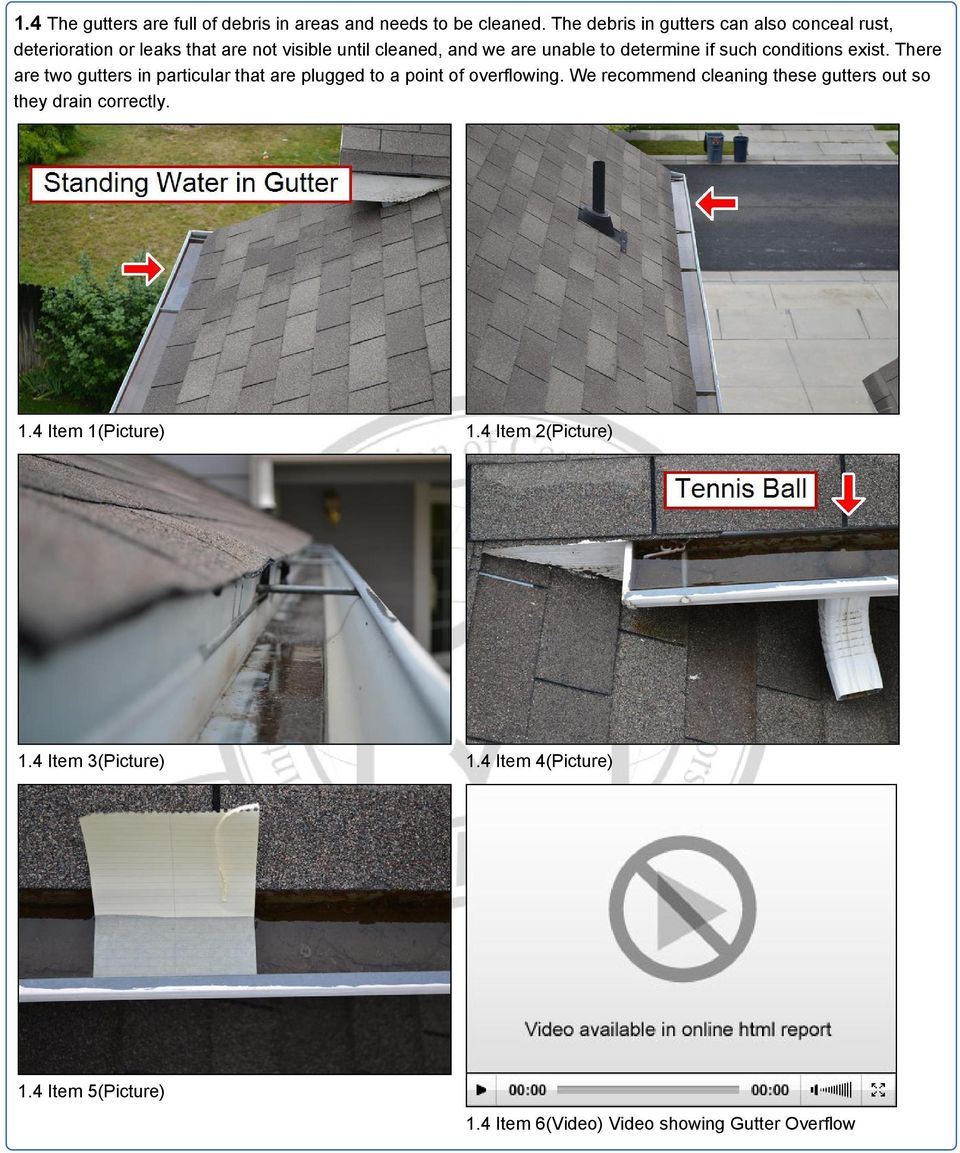 determine if such conditions exist. There are two gutters in particular that are plugged to a point of overflowing.