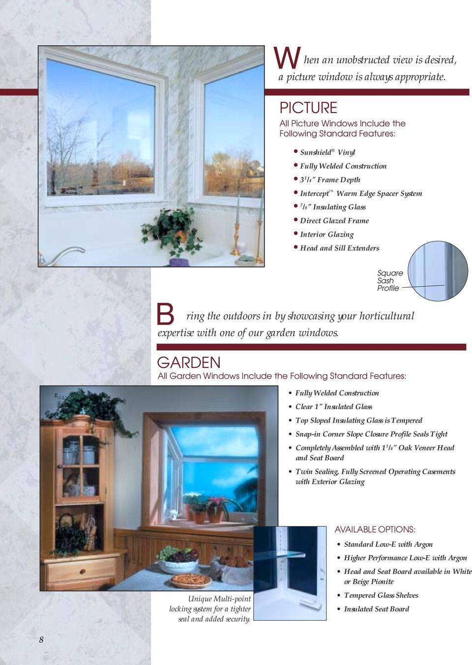 "Direct Glazed Frame Interior Glazing Head and Sill Extenders Square Sash Profile All Garden Windows Include the Following Standard Features: Fully Welded Construction Clear 1"" Insulated Glass Top"