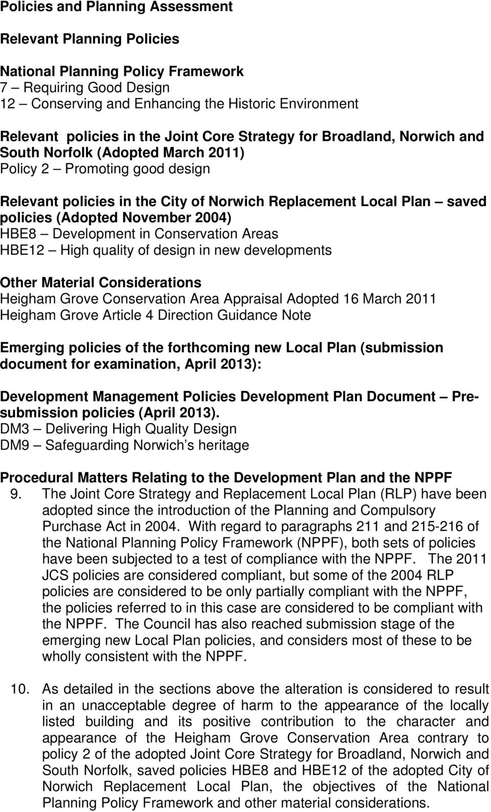 (Adopted November 2004) HBE8 Development in Conservation Areas HBE12 High quality of design in new developments Other Material Considerations Heigham Grove Conservation Area Appraisal Adopted 16