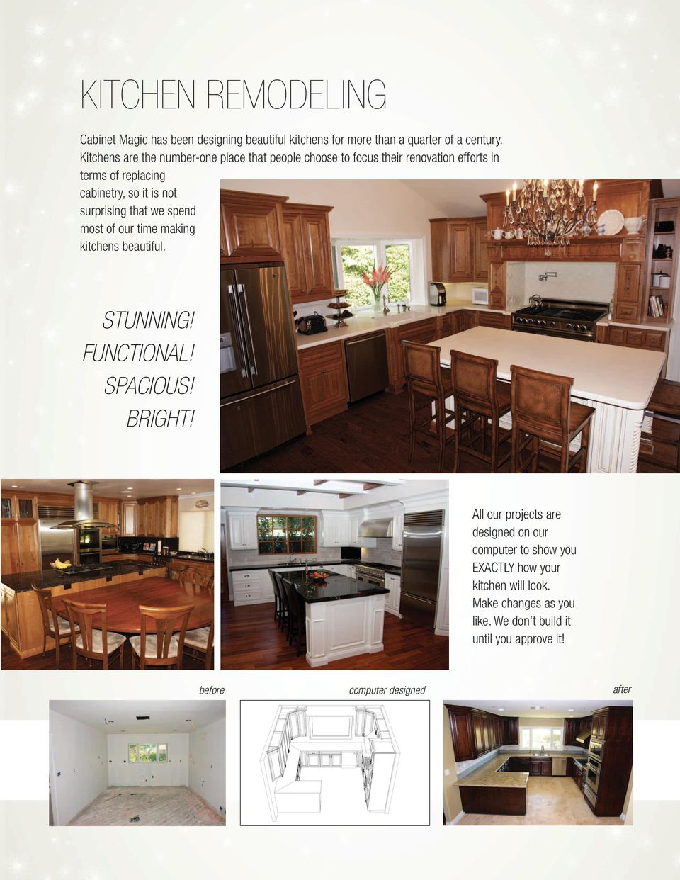 surprising that we spend most of our time making kitchens beautiful. STUNNING! FUNCTIONAL! SPACIOUS! BRIGHT!