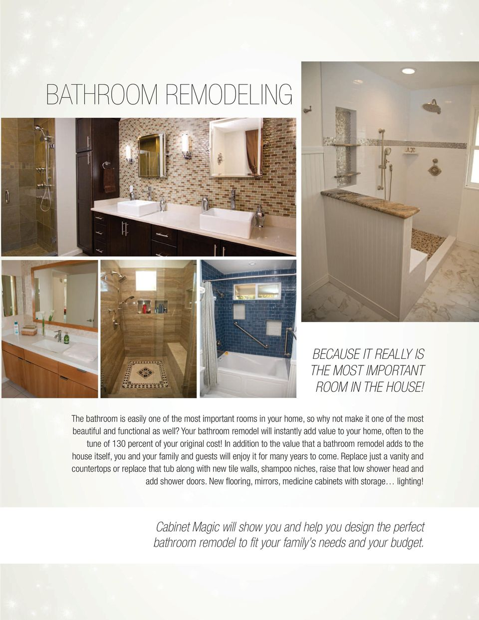 Your bathroom remodel will instantly add value to your home, often to the tune of 130 percent of your original cost!