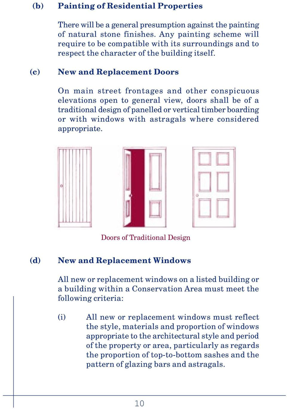 (c) New and Replacement Doors On main street frontages and other conspicuous elevations open to general view, doors shall be of a traditional design of panelled or vertical timber boarding or with