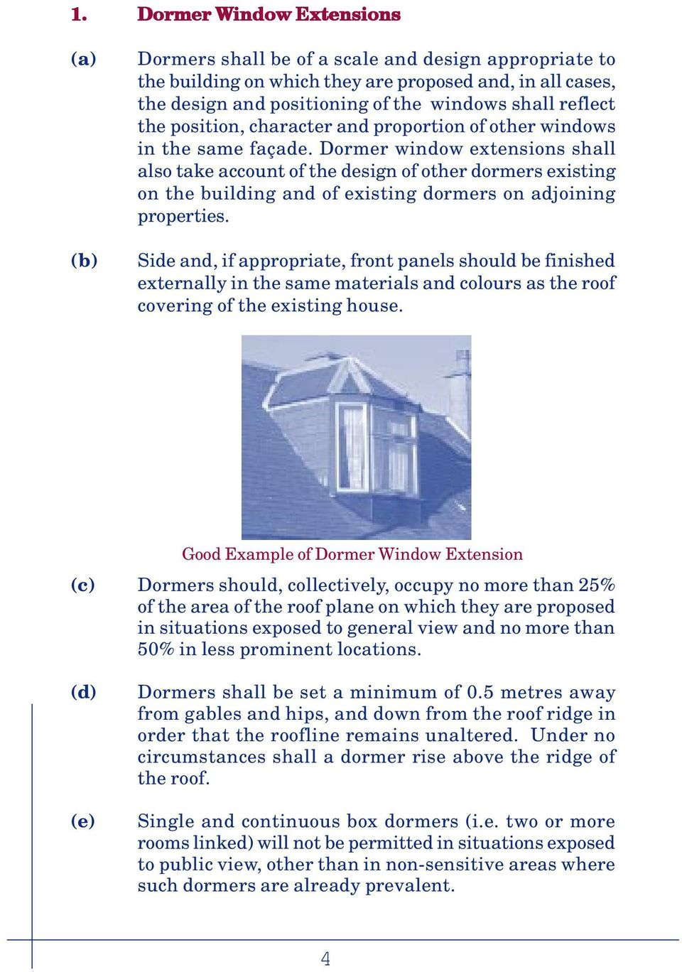 Dormer window extensions shall also take account of the design of other dormers existing on the building and of existing dormers on adjoining properties.