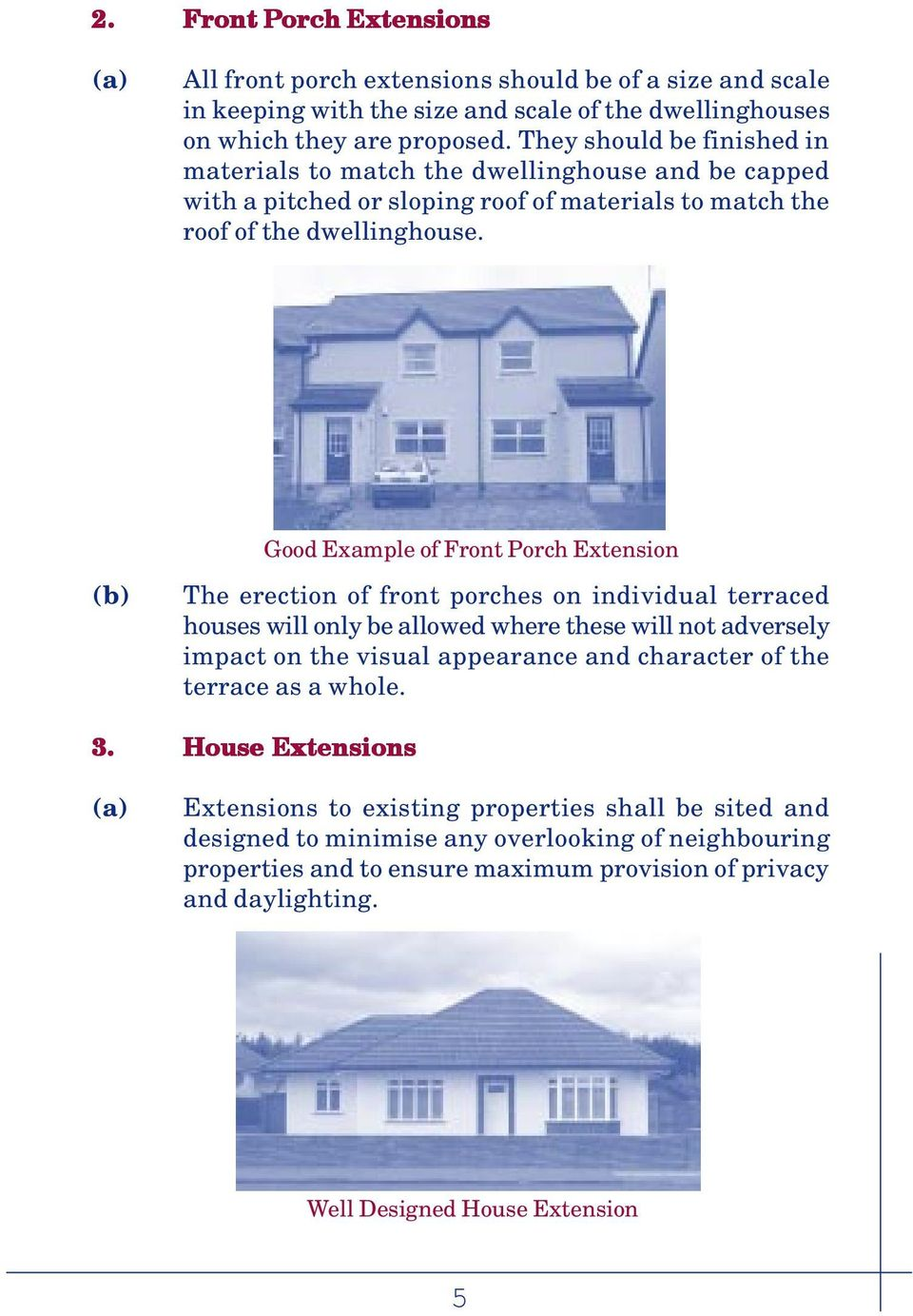 Good Example of Front Porch Extension (b) The erection of front porches on individual terraced houses will only be allowed where these will not adversely impact on the visual appearance and