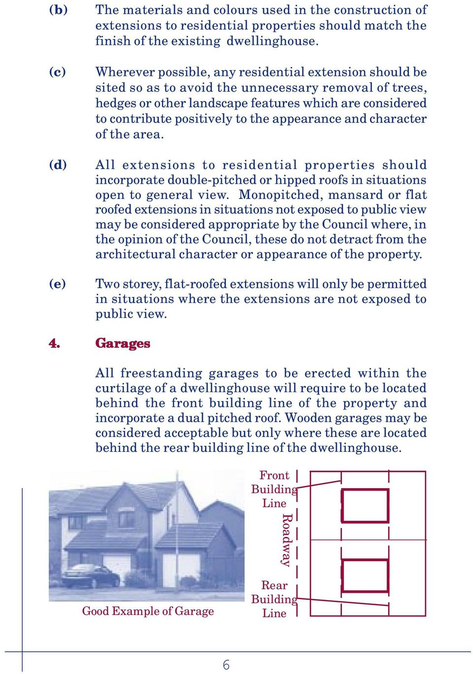 appearance and character of the area. All extensions to residential properties should incorporate double-pitched or hipped roofs in situations open to general view.