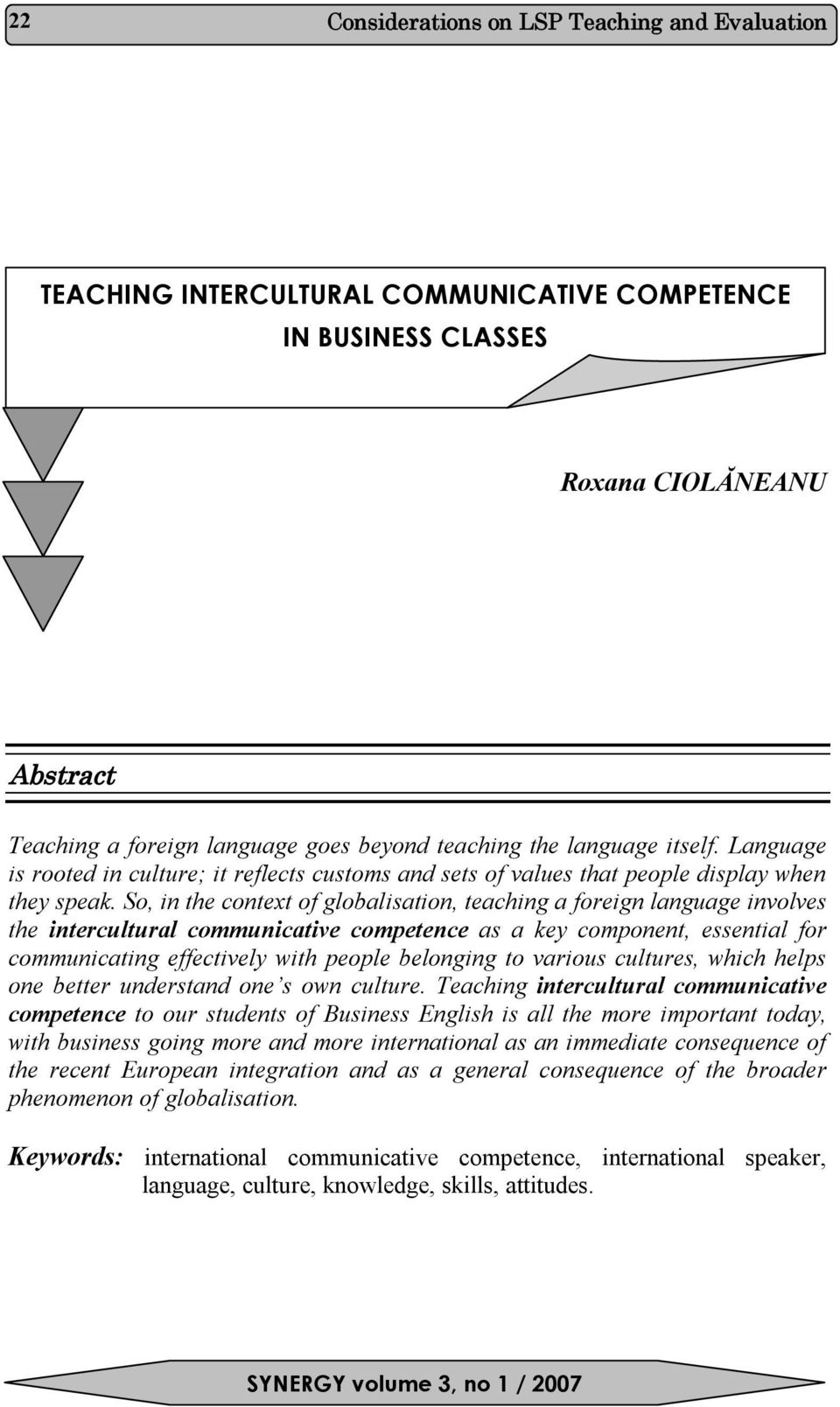 So, in the context of globalisation, teaching a foreign language involves the intercultural communicative competence as a key component, essential for communicating effectively with people belonging