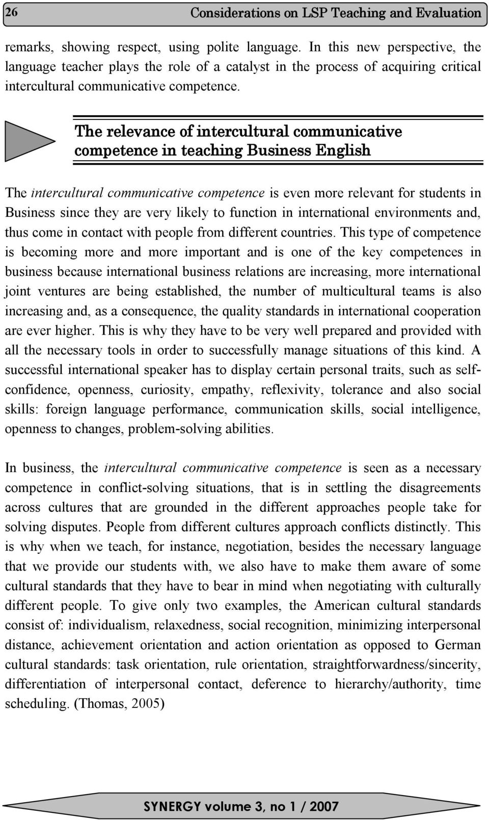 The relevance of intercultural communicative competence in teaching Business English The intercultural communicative competence is even more relevant for students in Business since they are very