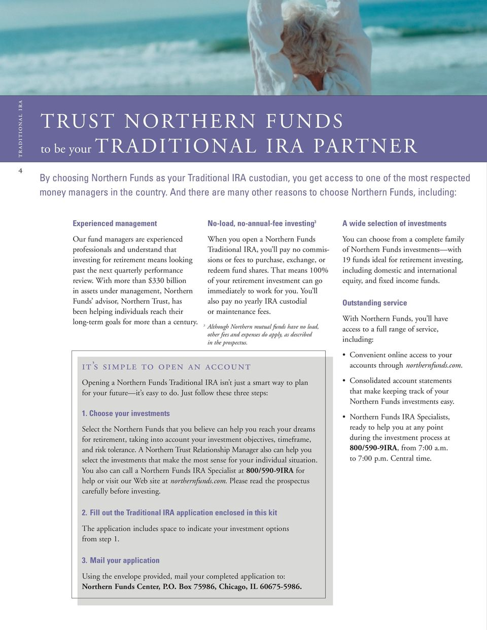 And there are many other reasons to choose Northern Funds, including: Experienced management No-load, no-annual-fee investing 3 A wide selection of investments Our fund managers are experienced