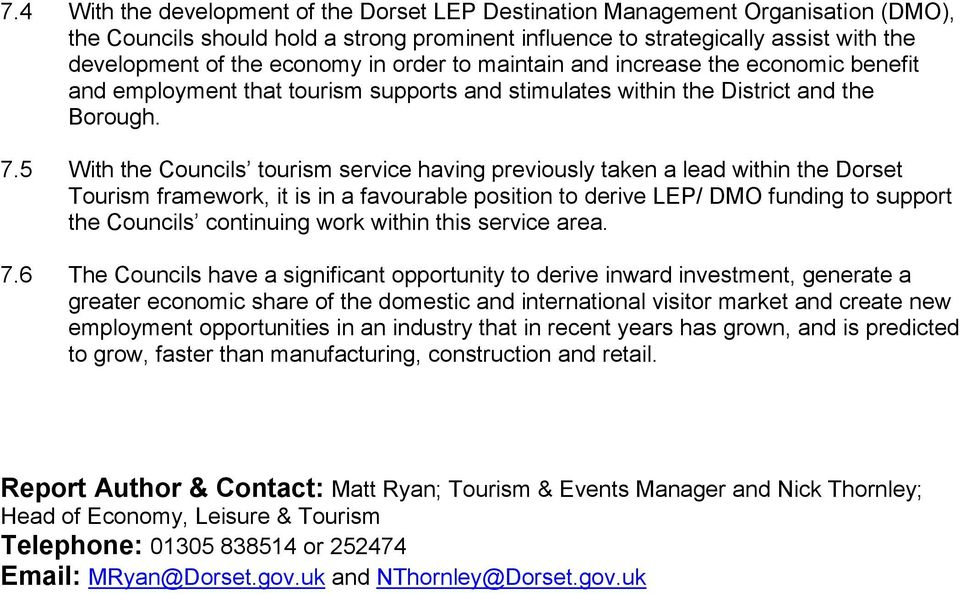 5 With the Councils tourism service having previously taken a lead within the Dorset Tourism framework, it is in a favourable position to derive LEP/ DMO funding to support the Councils continuing