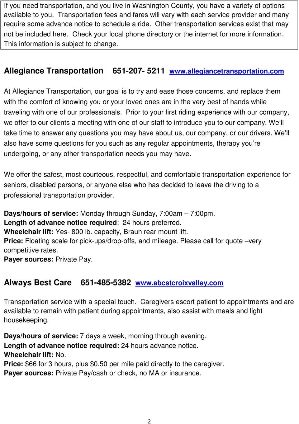 Check your local phone directory or the internet for more information. This information is subject to change. Allegiance Transportation 651-207- 5211 www.allegiancetransportation.