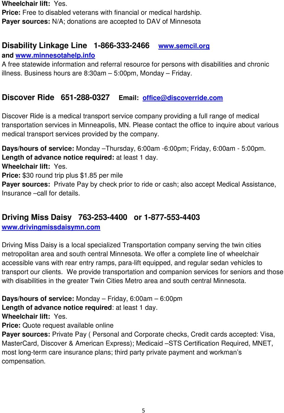 Discover Ride 651-288-0327 Email: office@discoverride.com Discover Ride is a medical transport service company providing a full range of medical transportation services in Minneapolis, MN.