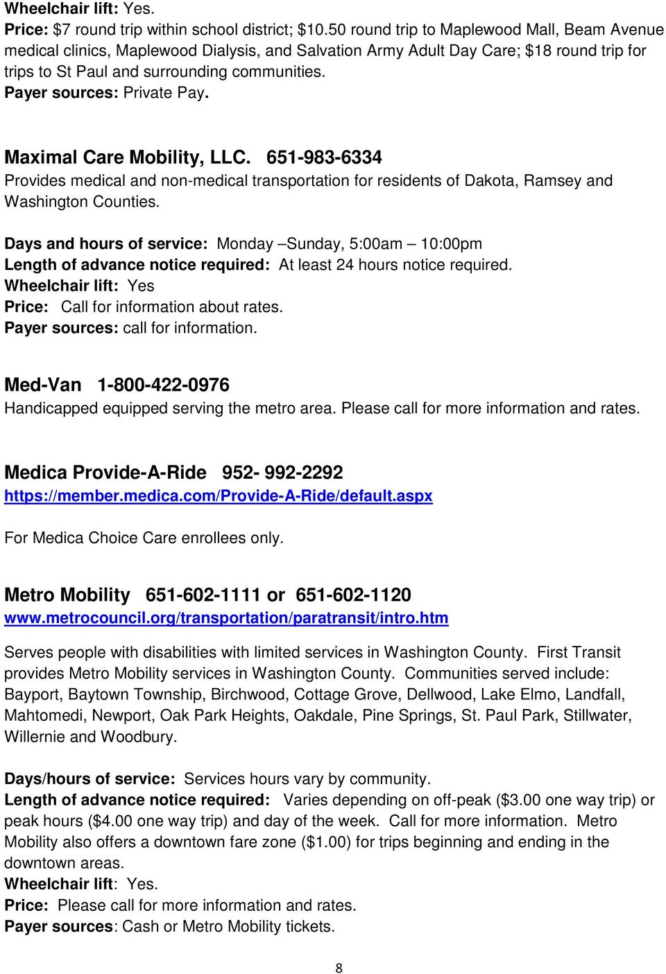 Payer sources: Private Pay. Maximal Care Mobility, LLC. 651-983-6334 Provides medical and non-medical transportation for residents of Dakota, Ramsey and Washington Counties.
