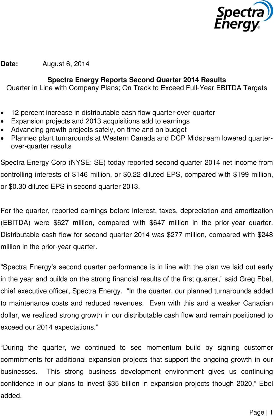 lowered quarterover-quarter results Spectra Energy Corp (NYSE: SE) today reported second quarter 2014 net income from controlling interests of $146 million, or $0.